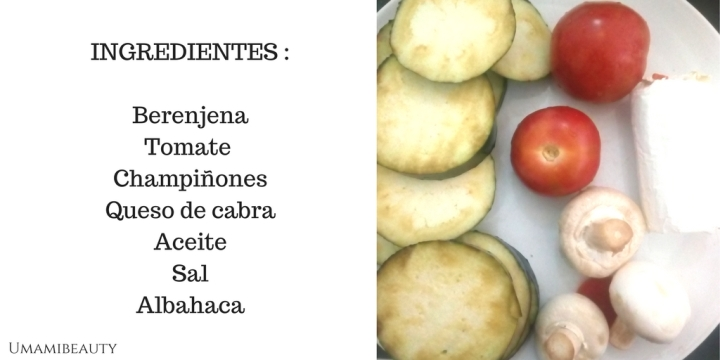 INGREDIENTES -BerenjenaTomate ChampiñonesQueso de cabraAceiteSalAlbahaca